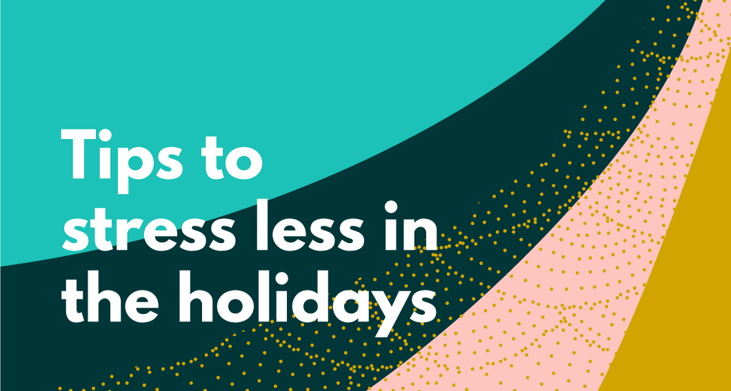Tips to stress less in the holidays